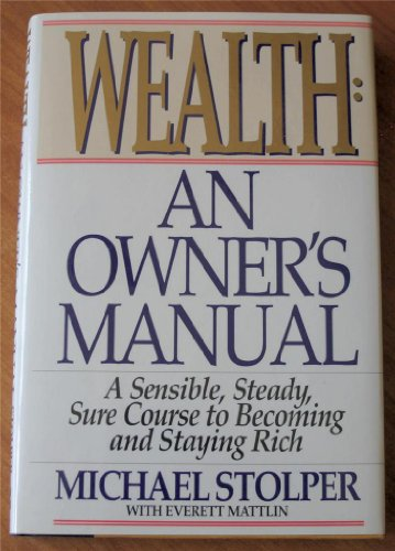 9780887305405: Wealth: An Owner's Manual : A Sensible, Steady, Sure Course to Becoming and Staying Rich