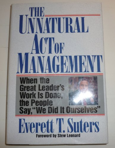 9780887305511: The Unnatural Act of Management: When the Great Leader's Work Is Done, the People Say,