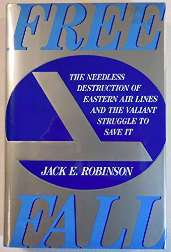 9780887305566: Freefall: The Needless Destruction of Eastern Air Lines and the Valiant Struggle to Save It