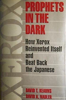 Prophets in the Dark: How Xerox Reinvented Itself and Beat Back the Japanese: Kearns, David T., and...