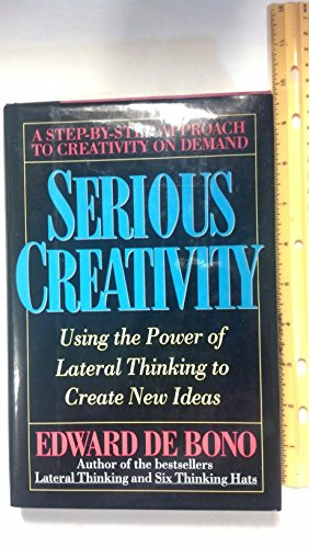 Serious Creativity: Using the Power of Lateral Thinking to Create New Ideas: Bono, Edward De