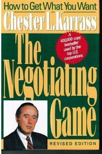 The Negotiating Game: How to Get What You Want (0887305687) by Chester L. Karrass