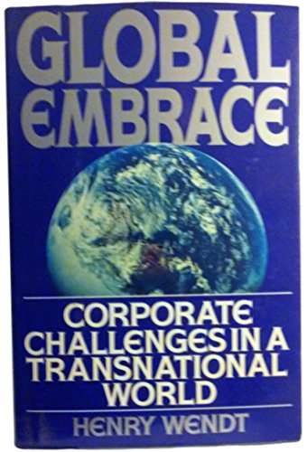 GLOBAL EMBRACE: CORPORATE CHALLENGES in a TRANSNATIONAL WORLD; .Signed.: WENDT, Henry