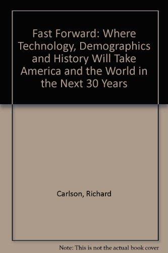 Fast Forward Where Technology, Demographics, and History: Carlson, Richard &