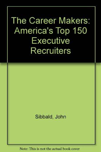 9780887306280: Career Makers: America's Top 150 Executive Recruiters