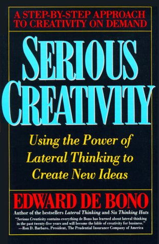 Serious Creativity: Using the Power of Lateral Thinking to Create New Ideas (9780887306358) by Edward De Bono