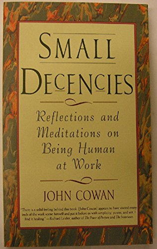 9780887306365: Small Decencies: Reflections and Meditations on Being Human at Work