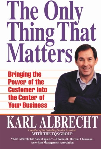 9780887306396: The Only Thing That Matters: Bringing the Power of the Customer into the Center of Your Business