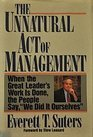 9780887306440: The Unnatural Act of Management: When the Great Leader's Work Is Done, the People Say, We Did It Ourselves