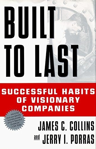 Built to Last: Successful Habits of Visionary Companies: Collins, James C., And Jerry I. Porras