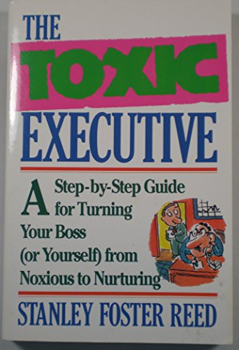 The Toxic Executive: Reed, Stanley Foster