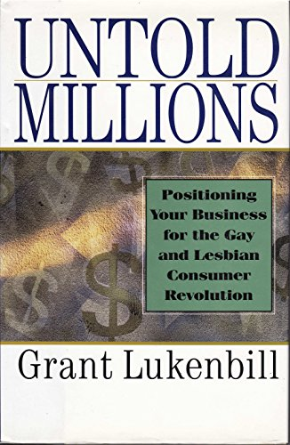 Untold Millions: Positioning Your Business for the Gay and Lesbian Consumer Revolution: Grant ...