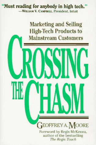 Crossing the Chasm: Marketing and Selling High-Tech: Moore, Geoffrey A.