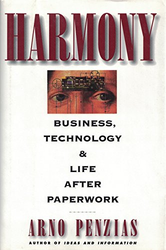 Harmony: Business, Technology, and the End of Paperwork: Penzias, Arno