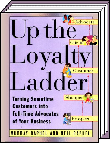 9780887307256: Up the Loyalty Ladder: Turning Sometime Customers into Full-Time Advocates of Your Business
