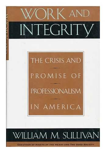 9780887307270: Work and Integrity: The Crisis and Promise of Professionalism in America