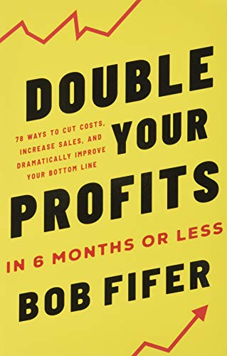 Double Your Profits in Six Months or Less: Fifer, Bob