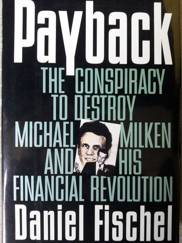 9780887307577: Payback: The Conspiracy to Destroy Michael Milken and His Financial Revolution