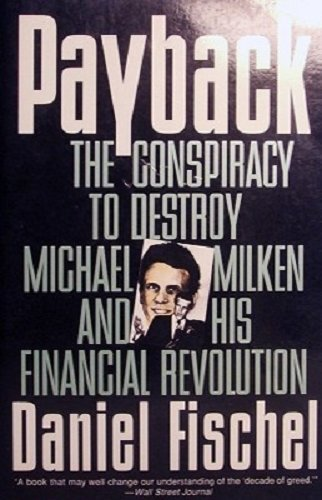 9780887308048: Payback: Conspiracy to Destroy Michael Milken and His Financial Revolution, The