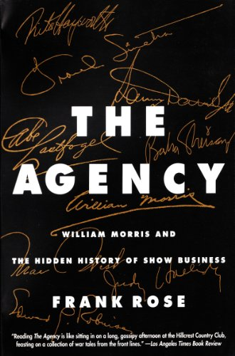 the AGENCY: WILLIAM MORRIS and the HIDDEN HISTORY of SHOW BUSINESS *: ROSE, FRANK