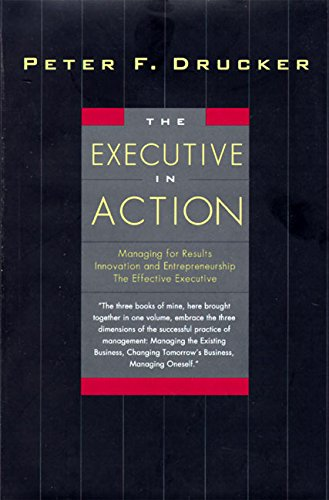 9780887308284: The Executive in Action: Managing for Results, Innovation and Entrepreneurship, the Effective Executive
