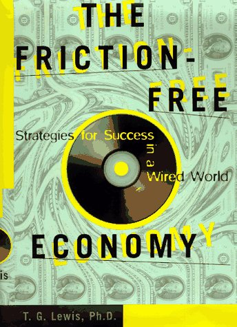 The Friction-Free Economy: Marketing Strategies for a Wired World: Lewis, Ted