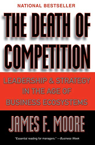 9780887308505: The Death of Competition: Leadership and Strategy in the Age of Business Ecosystems