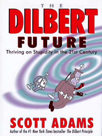 9780887308666: The Dilbert Future: Thriving on Stupidity in the 21st Century