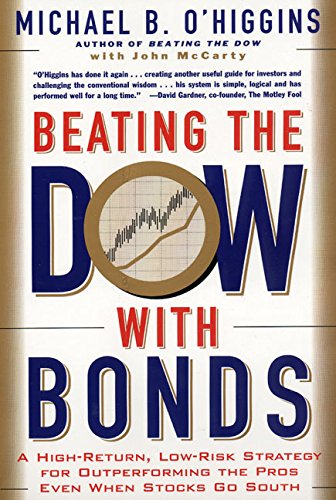 9780887308833: Beating the Dow with Bonds: A High-Return, Low-Risk Strategy for Outperforming the Pros Even When Stocks Go South