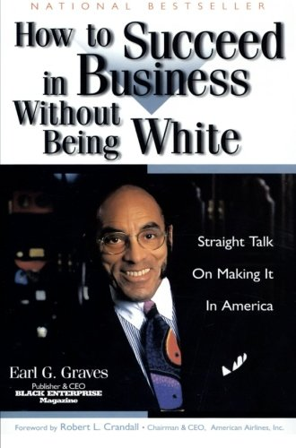 How to Succeed in Business Without Being White: Straight Talk on Making It in America: Earl G. ...