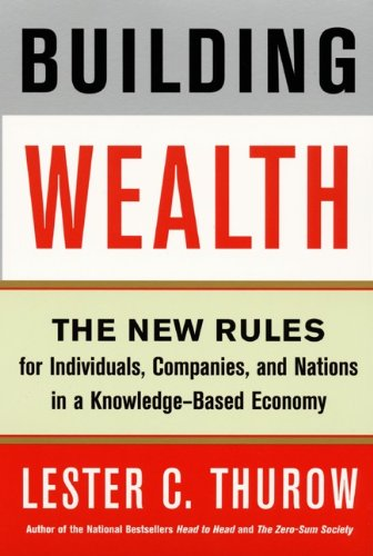 Building Wealth : The New Rules for: Lester C. Thurow