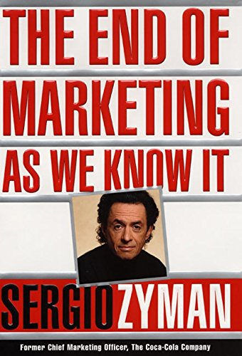 The End of Marketing As We Know It {FIRST EDITION}: Zyman, Sergio