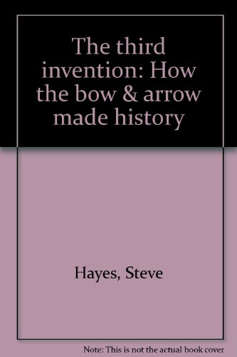 9780887330872: The third invention: How the bow & arrow made history