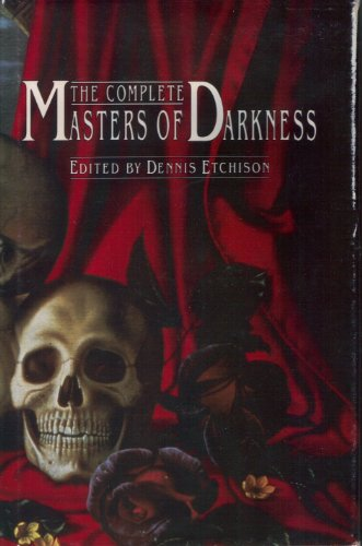 The Complete Masters of Darkness: Editor-Dennis Etchison