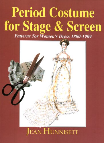 Period Costume for Stage & Screen: Patterns for Women's Dress, 1800-1909 (088734609X) by Jean Hunnisett