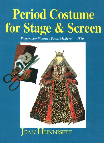 Period Costume for Stage & Screen: Patterns for Women's Dress, Medieval - 1500 (0887346537) by Jean Hunnisett