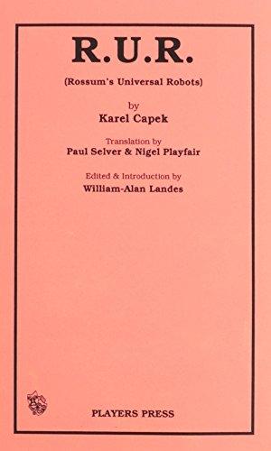 R.U.R.: (Rossum's Uiniversal Robots): Karel Capek, William-Alan