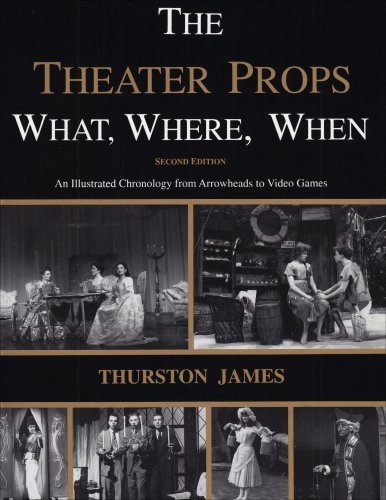 9780887349355: The Theater Props What, Where, When: An Illustrated Chronology from Arrowheads to Video Games