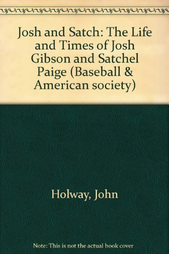 Josh and Satch: The Life and Times: Holway, John B.