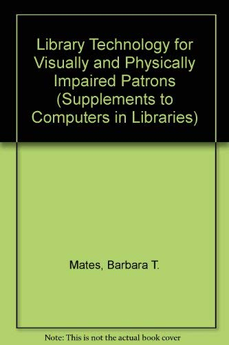 Library Technology for Visually and Physically Impaired Patrons (Supplements to Computers in ...