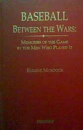 9780887368219: Baseball Between the Wars: Memories of the Game by the Men Who Played It (Baseball and American Society)