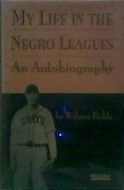 MY LIFE IN THE NEGRO LEAGUES AN AUTOBOGRAPHY: FIELDS WILMER