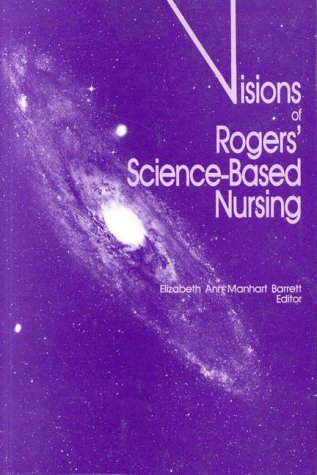Visions of Roger's Science-Based Nursing: Barrett, Elizabeth Ann Manhart