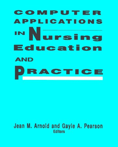 Computer Applications in Nursing Education and Practice: Jean M. Arnold,