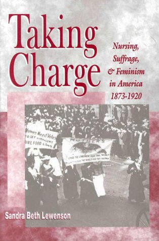 9780887376849: Taking Charge: Nursing, Suffrage, and Feminism in America, 1873-1920 (NATIONAL LEAGUE FOR NURSING SERIES (ALL NLN TITLES))