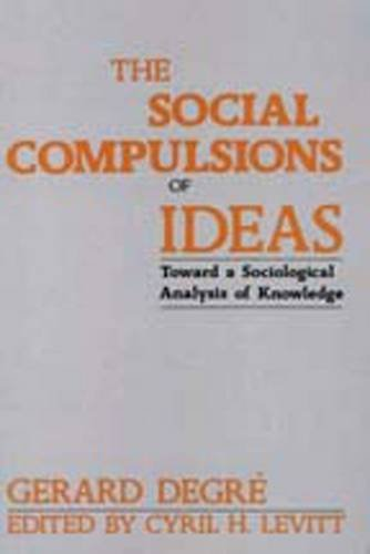 9780887380037: The Social Compulsions of Ideas: Towards a Sociological Analysis of Knowledge (Toward a Sociological Analysis of Knowledge)