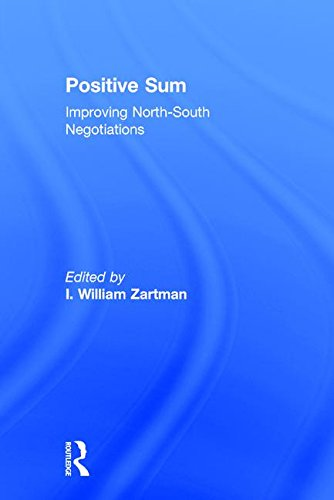 Positive Sum: Improving North-South Negotiations: I. William Zartman