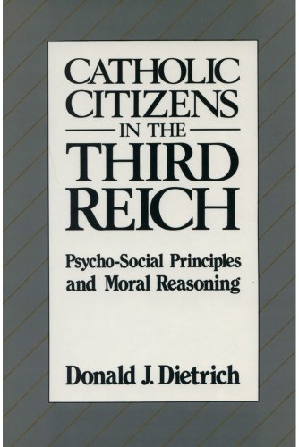 Catholic Citizens in the Third Reich: Psycho-Social Principles and Moral Reasoning: Dietrich, ...
