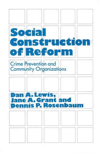 Social Construction of Reform: Crime Prevention and Community Organizations: Dan A. Lewis, Jane A. ...
