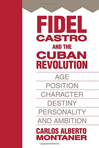 Fidel Castro and the Cuban Revolution: Age, Position, Character, Destiny, Personality, and Ambition...